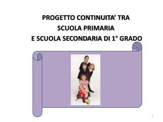 PROGETTO CONTINUITA' TRA  SCUOLA PRIMARIA   E SCUOLA SECONDARIA  DI  1° GRADO