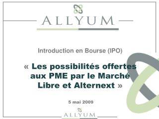 Introduction Introduction en bourse (IPO) Marché Libre –  Alternext Processus d'IPO