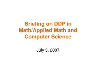 Briefing on DDP in Math/Applied Math and Computer Science