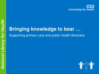 Bringing knowledge to bear …