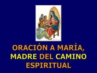 ORACIÓN A MARÍA,  MADRE  DEL  CAMINO  ESPIRITUAL