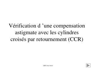 Vérification d'une compensation astigmate avec les cylindres croisés par retournement (CCR)