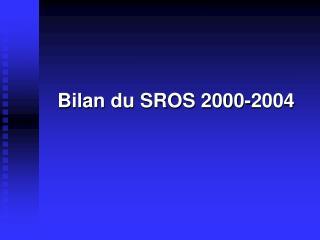 Bilan du SROS 2000-2004