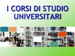 I CORSI  DI  STUDIO UNIVERSITARI