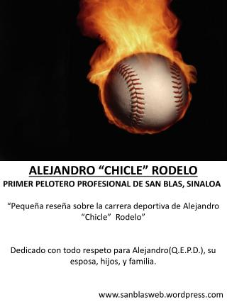 "ALEJANDRO ""CHICLE"" RODELO PRIMER PELOTERO PROFESIONAL DE SAN BLAS, SINALOA"