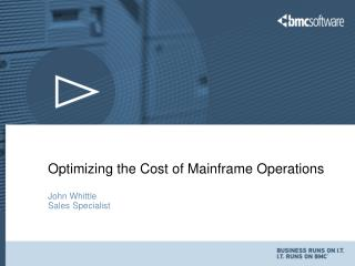 Optimizing the Cost of Mainframe Operations John Whittle Sales Specialist