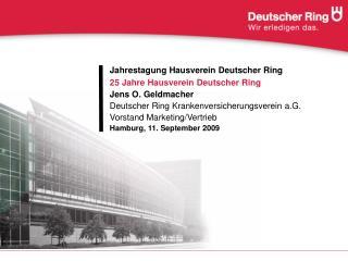 Jahrestagung Hausverein Deutscher Ring 25 Jahre Hausverein Deutscher Ring Jens O. Geldmacher