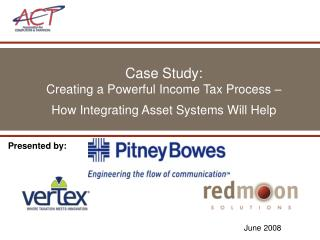 Case Study:  Creating a Powerful Income Tax Process    How Integrating Asset Systems Will Help