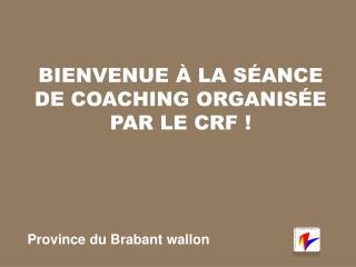 Bienvenue à la séance de coaching organisée par le CR F !