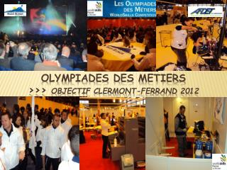 OLYMPIADES DES METIERS >>>  OBJECTIF CLERMONT-FERRAND 2012