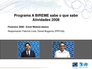 Fevereiro 2008 - Excel Módulo básico Responsável: Fabrício Lima, Daniel Buganza (PPP/GA)