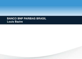 BANCO BNP PARIBAS BRASIL Louis Bazire