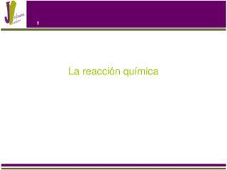 La reacción química