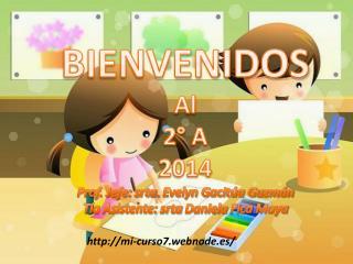 BIENVENIDOS Al 2° A 2014 Prof. Jefe:  srta.  Evelyn Gacitúa Guzmán