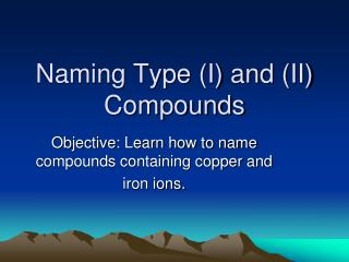 Naming Type (I) and (II) Compounds