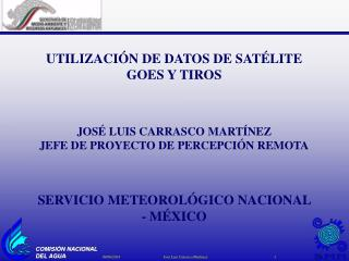 UTILIZACI N DE DATOS DE SAT LITE GOES Y TIROS    JOS  LUIS CARRASCO MART NEZ JEFE DE PROYECTO DE PERCEPCI N REMOTA    SE