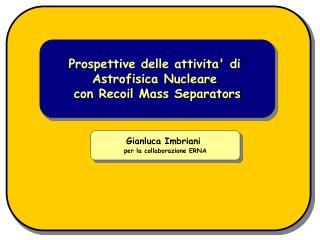 Prospettive delle attivita' di  Astrofisica Nucleare  con Recoil Mass Separators