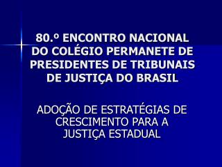 80.� ENCONTRO NACIONAL DO COL�GIO PERMANETE DE PRESIDENTES DE TRIBUNAIS DE JUSTI�A DO BRASIL