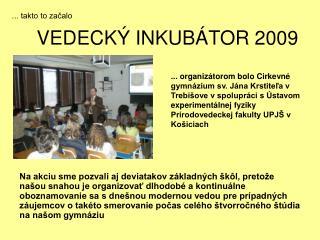 VEDECKÝ INKUBÁTOR 2009