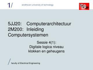 5 JJ2 0:Computerarchitectuur 2M200:Inleiding Computersystemen
