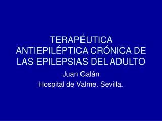 TERAPÉUTICA ANTIEPILÉPTICA CRÓNICA DE LAS EPILEPSIAS DEL ADULTO