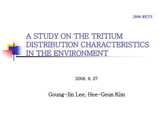 A STUDY ON THE TRITIUM DISTRIBUTION CHARACTERISTICS IN THE ENVIRONMENT