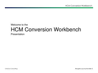 Welcome to the HCM Conversion  Workbench Presentation