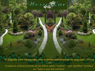 """O Espírito não retrograda, mas a forma perispiritual se degrada""""  (André Luiz)"""