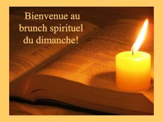 Bienvenue au brunch spirituel  du dimanche!