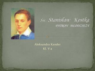 Św.   Stanisław   Kostka PATRON   MŁODZIEŻY