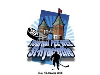 3 au 13 Janvier 2008
