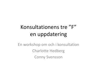"""Konsultationens tre """"F"""" en uppdatering"""