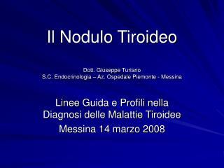 Il Nodulo Tiroideo  Dott. Giuseppe Turiano S.C. Endocrinologia   Az. Ospedale Piemonte - Messina