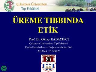 Prof. Dr. Oktay KADAYIFCI Çukurova Üniversitesi Tıp Fakültesi