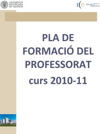 PLA DE FORMACIÓ DEL PROFESSORAT curs 2010-11