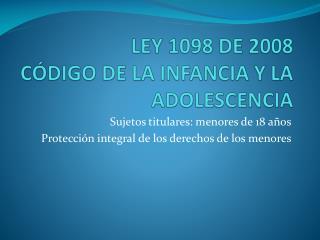 LEY 1098 DE 2008 CÓDIGO DE LA INFANCIA Y LA ADOLESCENCIA
