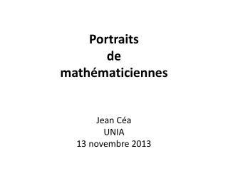 Portraits  de  mathématiciennes Jean  Céa UNIA 13 novembre 2013