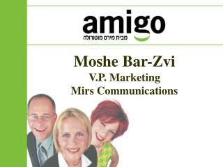 Moshe Bar-Zvi V.P. Marketing Mirs Communications