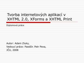 Tvorba internetových aplikací v XHTML 2.0, XForms a XHTML Print