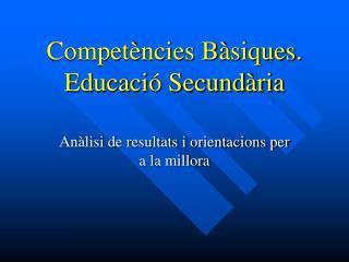 Competències Bàsiques. Educació Secundària