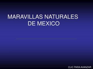 MARAVILLAS NATURALES  DE MEXICO