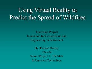 Using Virtual Reality to  Predict the Spread of Wildfires