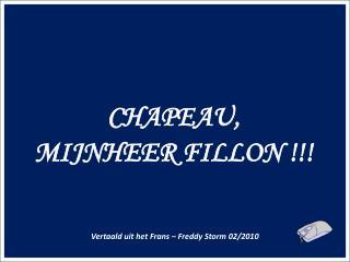 CHAPEAU, MIJNHEER FILLON !!!
