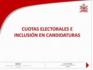 CUOTAS ELECTORALES E INCLUSI�N EN CANDIDATURAS