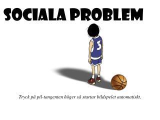 SOCIALA PROBLEM