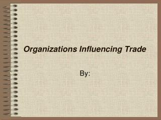 Organizations Influencing Trade