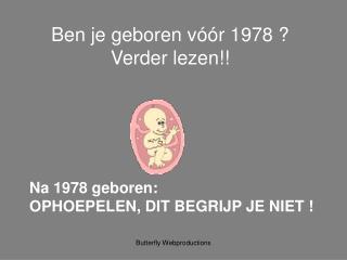 Ben je geboren v��r 1978 ? Verder lezen!!