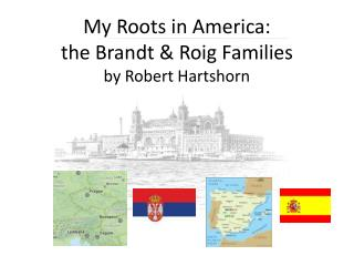 My Roots in America:  the Brandt & Roig Families by Robert Hartshorn