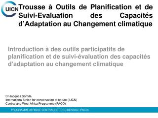 Dr Jacques Somda International Union for conservation of nature (IUCN)