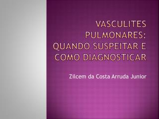 Vasculites pulmonares: Quando suspeitar e como diagnosticar